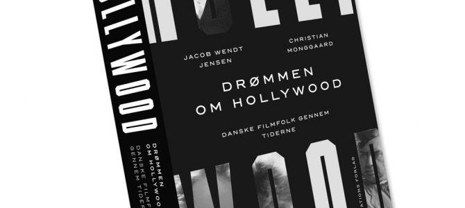Drømmen om Hollywood.  Filmbog af Jacob Wendt Jensen og Christian Monggaard.