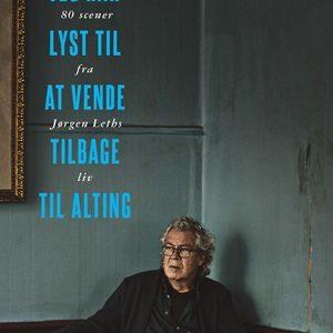 Jeg har lyst til at vende tilbage til alting. Bog om Jørgen Leth.