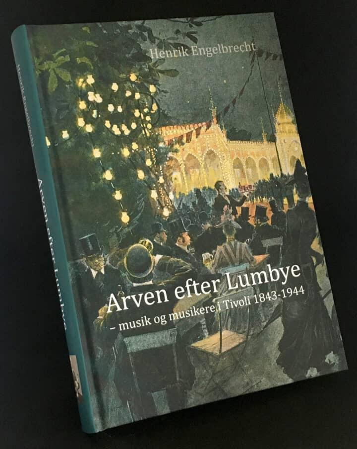 Arven efter Lumbye af Henrik Engelbrecht. Ny bog om musikken i Tivoli.