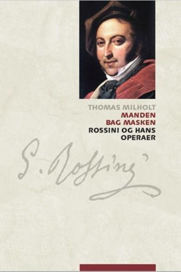Manden bag masken  – Rossini og hans operaer. Ny Operabog.