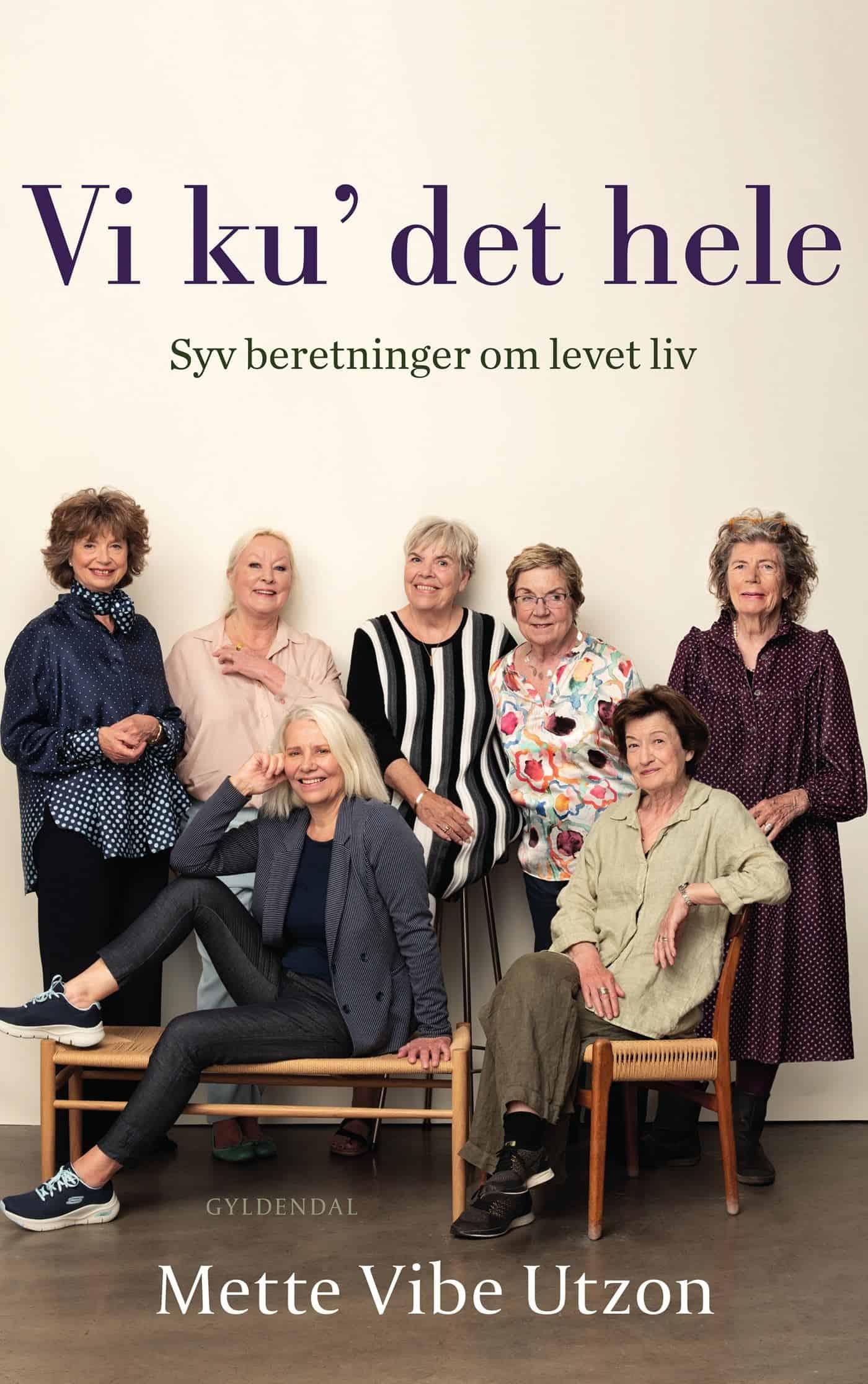 Vi ku´det hele. Syv beretninger om levet liv. Mette Vibe Utzon. Ny bog.